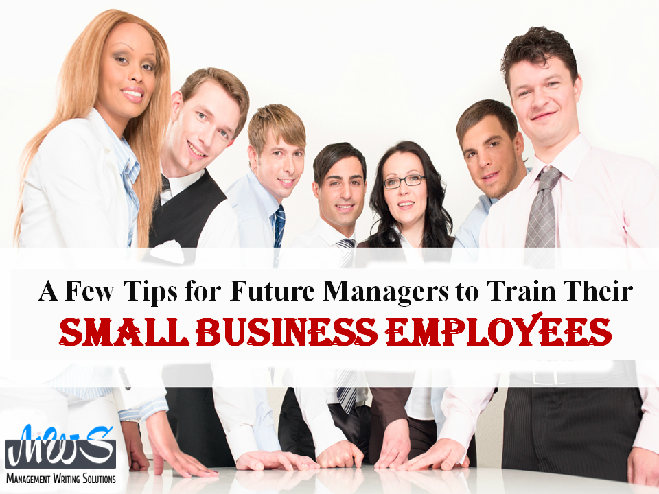 A few tips for future managers to train their small business employees
