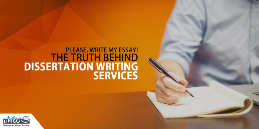 Please, write my essay! The truth behind dissertation writing services