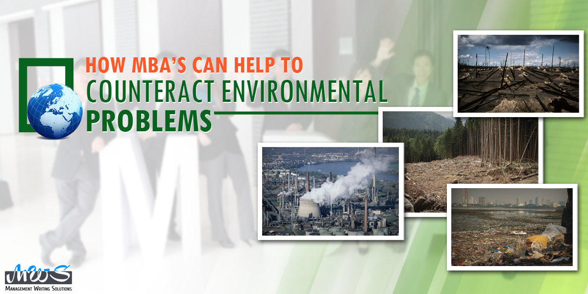 HOW MBAs CAN HELP TO COUNTERACT ENVIRONMENTAL PROBLEMS