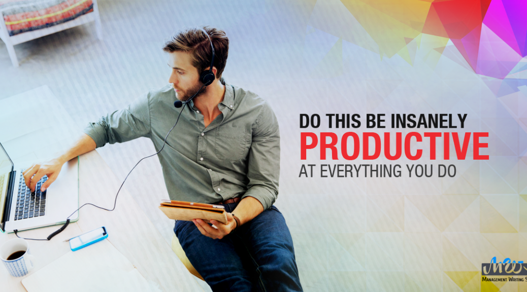 Do This To Be Insanely Productive at Everything You Do