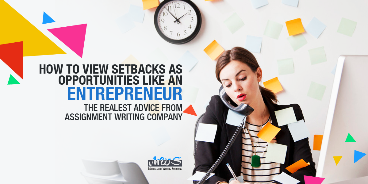 How to view Setbacks as Opportunities Like an Entrepreneur: The Realest Advice From Assignment Writing Company