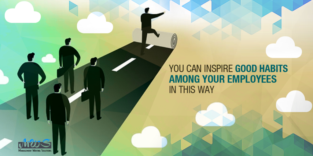 You Can Inspire Good Habits Among Your Employees in This Way
